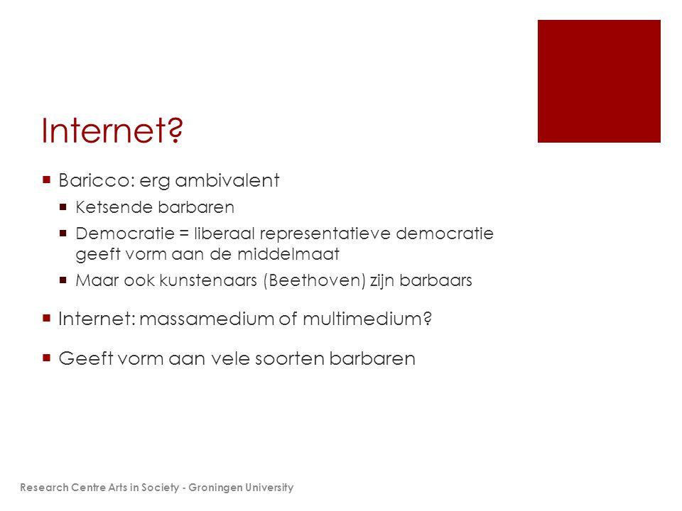 Internet?  Baricco: erg ambivalent  Ketsende barbaren  Democratie = liberaal representatieve democratie geeft vorm aan de middelmaat  Maar ook kun