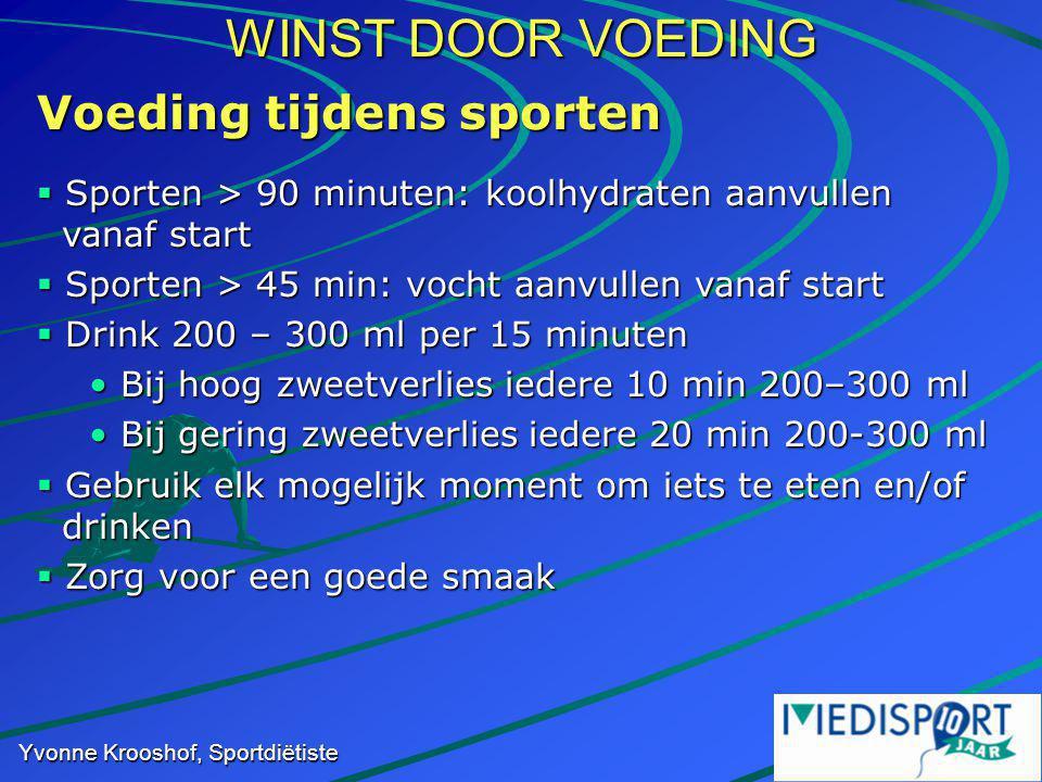 WINST DOOR VOEDING Yvonne Krooshof, Sportdiëtiste Voeding tijdens sporten  Sporten > 90 minuten: koolhydraten aanvullen vanaf start  Sporten > 45 mi