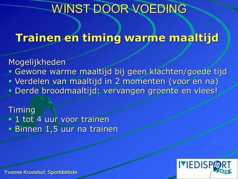 WINST DOOR VOEDING Yvonne Krooshof, Sportdiëtiste Trainen en timing warme maaltijd Mogelijkheden  Gewone warme maaltijd bij geen klachten/goede tijd