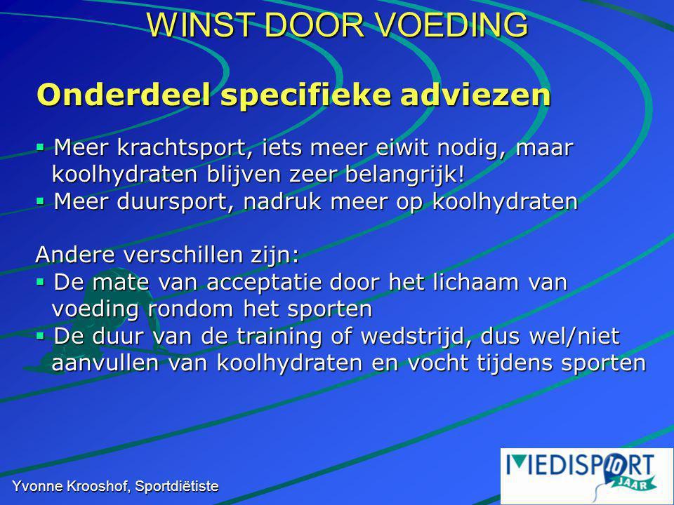 WINST DOOR VOEDING Yvonne Krooshof, Sportdiëtiste Onderdeel specifieke adviezen  Meer krachtsport, iets meer eiwit nodig, maar koolhydraten blijven zeer belangrijk.