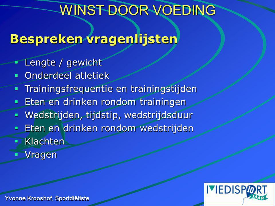 WINST DOOR VOEDING Yvonne Krooshof, Sportdiëtiste Bespreken vragenlijsten  Lengte / gewicht  Onderdeel atletiek  Trainingsfrequentie en trainingsti