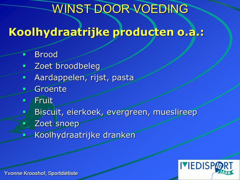 WINST DOOR VOEDING Yvonne Krooshof, Sportdiëtiste Koolhydraatrijke producten o.a.:  Brood  Zoet broodbeleg  Aardappelen, rijst, pasta  Groente  F