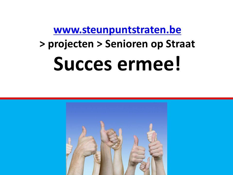 www.steunpuntstraten.be www.steunpuntstraten.be > projecten > Senioren op Straat Succes ermee!