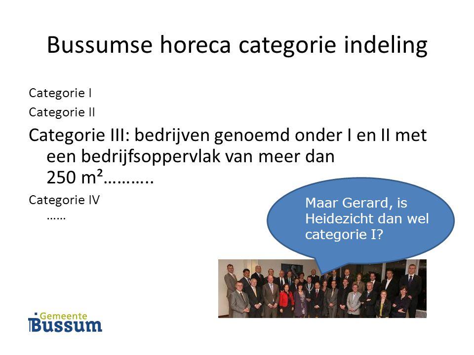 Bussumse horeca categorie indeling Categorie I Categorie II Categorie III: bedrijven genoemd onder I en II met een bedrijfsoppervlak van meer dan 250 m²………..