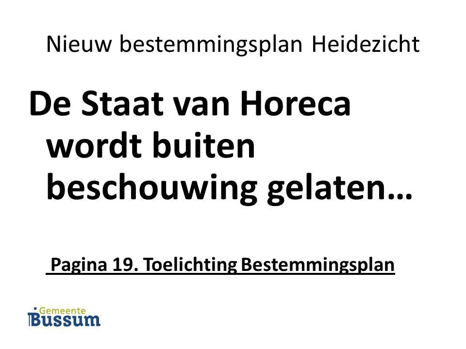 Nieuw bestemmingsplan Heidezicht De Staat van Horeca wordt buiten beschouwing gelaten… Pagina 19.