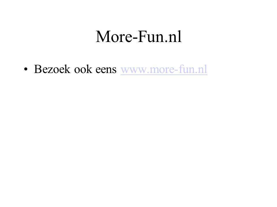 More-Fun.nl •Bezoek ook eens www.more-fun.nlwww.more-fun.nl