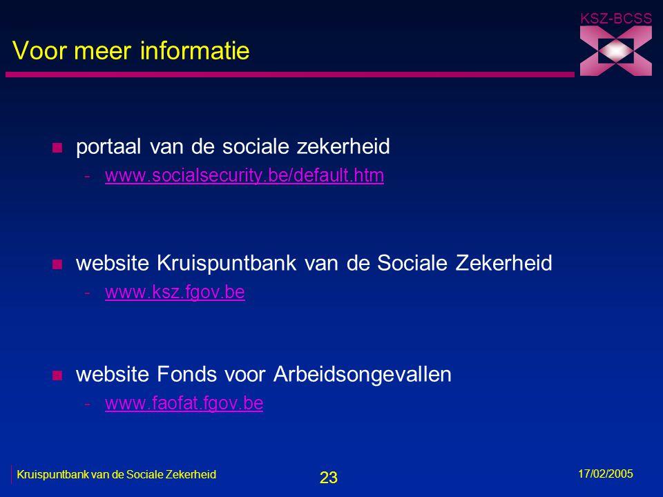 23 KSZ-BCSS 17/02/2005 Kruispuntbank van de Sociale Zekerheid Voor meer informatie n portaal van de sociale zekerheid -www.socialsecurity.be/default.h