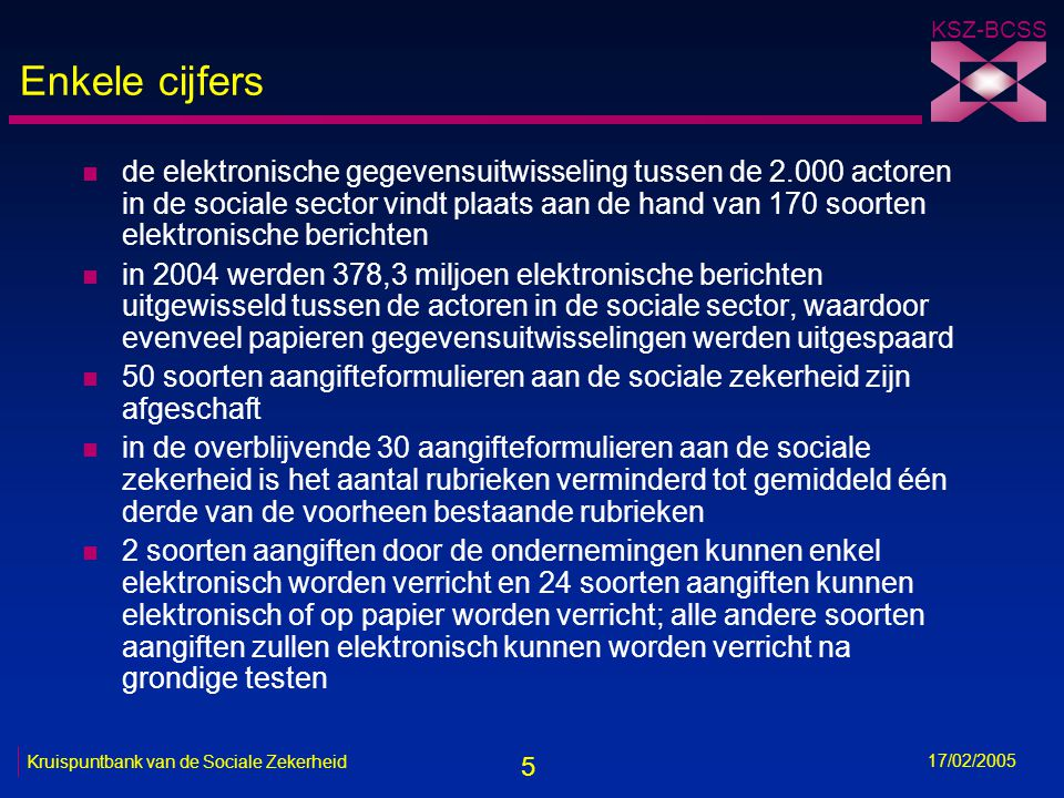 16 KSZ-BCSS 17/02/2005 Kruispuntbank van de Sociale Zekerheid Aangifte van alle ongevallen 1 = de werkgever geeft het ongeval aan bij zijn verzekeraar (rechtstreeks of via het portaal) 2 = de verzekeraar maakt een aantal gegevens van alle aangegeven ongevallen over aan het FAO, dat deze opslaat in zijn centrale gegevensbank en attesten aanmaakt voor andere ISZ via de KSZ 3 = indien blijkt dat het gaat om een E AO -vertrekt er een herinneringsbericht naar de werkgever (door de verzekeraar of FAO?) -verwittigt het FAO FOD WASO -wordt de EDPB in kennis gesteld 4 = FOD WASO kan het datawarehouse van het FAO ivm alle aangegeven ongevallen consulteren 5 = het FAO brengt de gegevens van (bepaalde?) ongevallen ter kennis van de EDPB ?