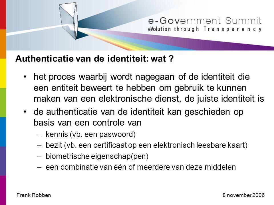 8 november 2006Frank Robben Authenticatie van de identiteit: wat .