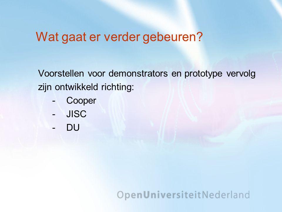 Wat gaat er verder gebeuren? Voorstellen voor demonstrators en prototype vervolg zijn ontwikkeld richting: Cooper JISC DU