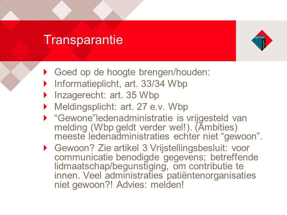 "Transparantie Goed op de hoogte brengen/houden: Informatieplicht, art. 33/34 Wbp Inzagerecht: art. 35 Wbp Meldingsplicht: art. 27 e.v. Wbp ""Gewone""led"