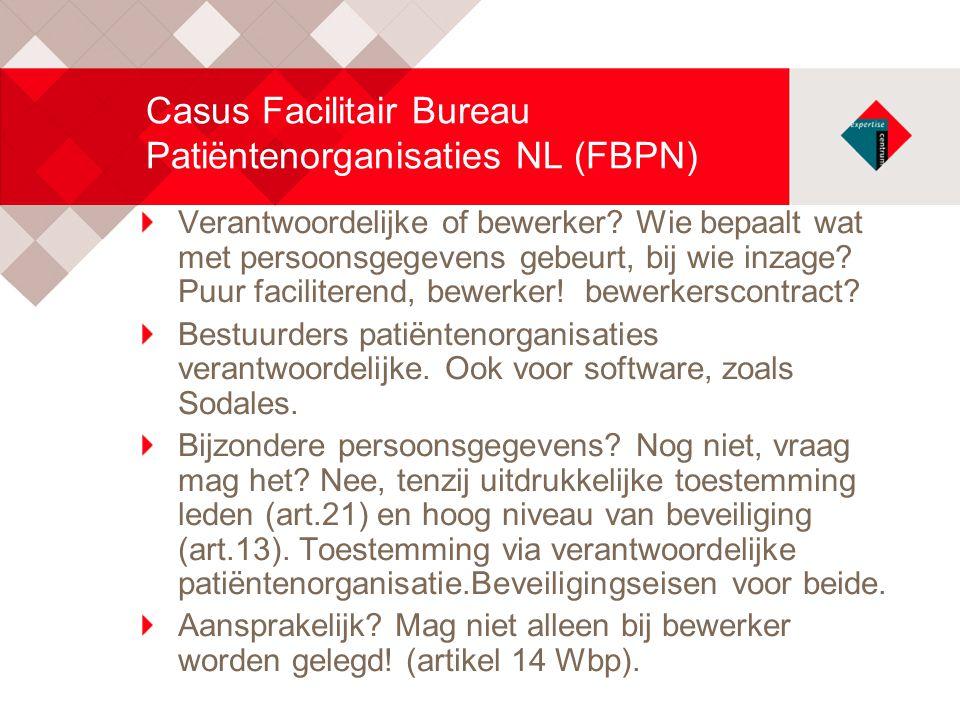 Casus Facilitair Bureau Patiëntenorganisaties NL (FBPN) Verantwoordelijke of bewerker? Wie bepaalt wat met persoonsgegevens gebeurt, bij wie inzage? P