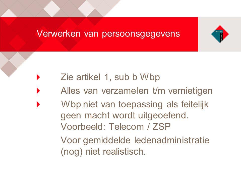 Verwerken van persoonsgegevens Zie artikel 1, sub b Wbp Alles van verzamelen t/m vernietigen Wbp niet van toepassing als feitelijk geen macht wordt ui