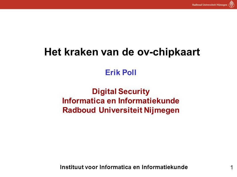32 Instituut voor Informatica en Informatiekunde Informatica ↔ Informatiekunde • het kraken van dit soort systemen, en • het bedenken van betere beveiligingssystemen •...