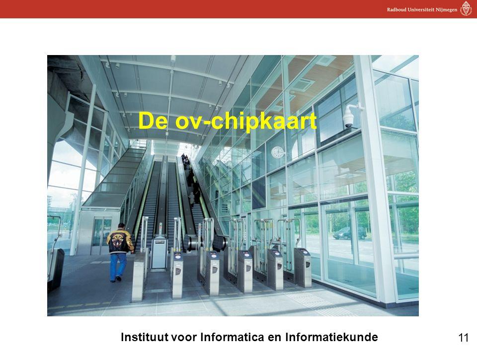 11 Instituut voor Informatica en Informatiekunde De ov-chipkaart