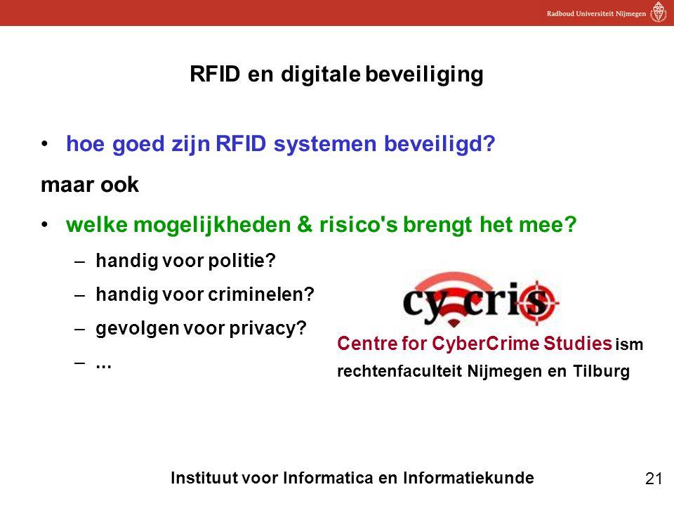 21 Instituut voor Informatica en Informatiekunde RFID en digitale beveiliging •hoe goed zijn RFID systemen beveiligd? maar ook •welke mogelijkheden &