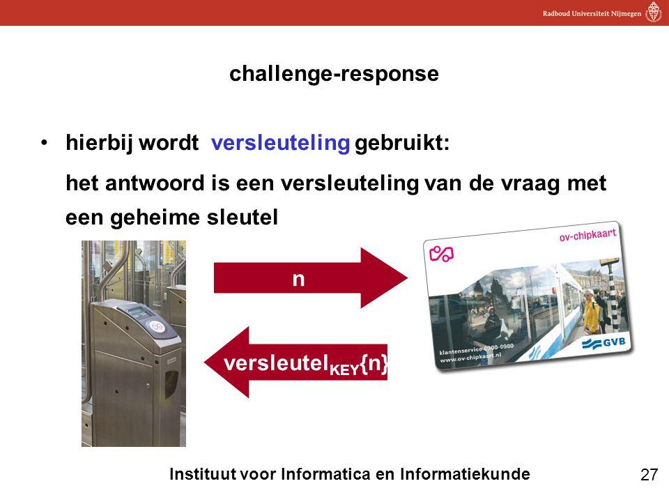 27 Instituut voor Informatica en Informatiekunde challenge-response •hierbij wordt versleuteling gebruikt: het antwoord is een versleuteling van de vr