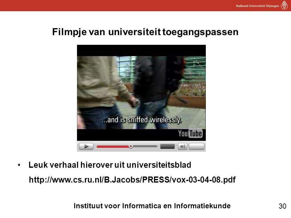 30 Instituut voor Informatica en Informatiekunde Filmpje van universiteit toegangspassen •Leuk verhaal hierover uit universiteitsblad http://www.cs.ru