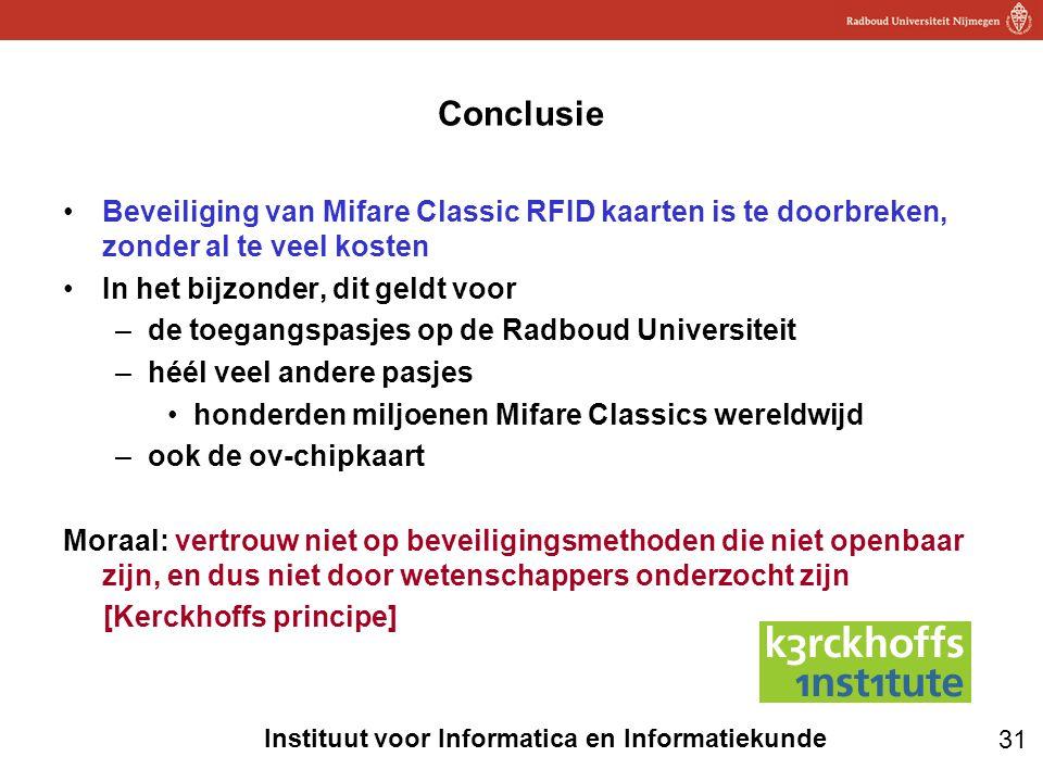 31 Instituut voor Informatica en Informatiekunde Conclusie •Beveiliging van Mifare Classic RFID kaarten is te doorbreken, zonder al te veel kosten •In