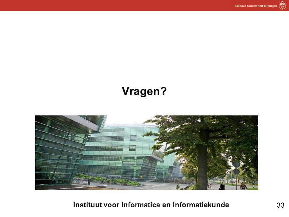 33 Instituut voor Informatica en Informatiekunde Vragen?