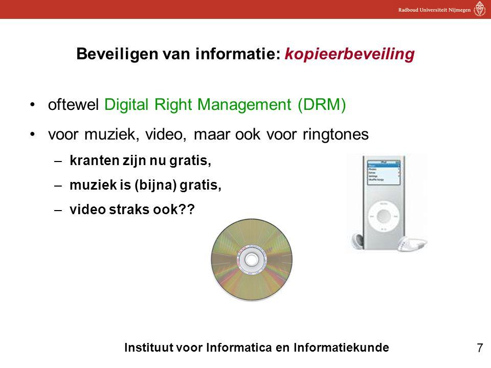 7 Instituut voor Informatica en Informatiekunde Beveiligen van informatie: kopieerbeveiling •oftewel Digital Right Management (DRM) •voor muziek, vide