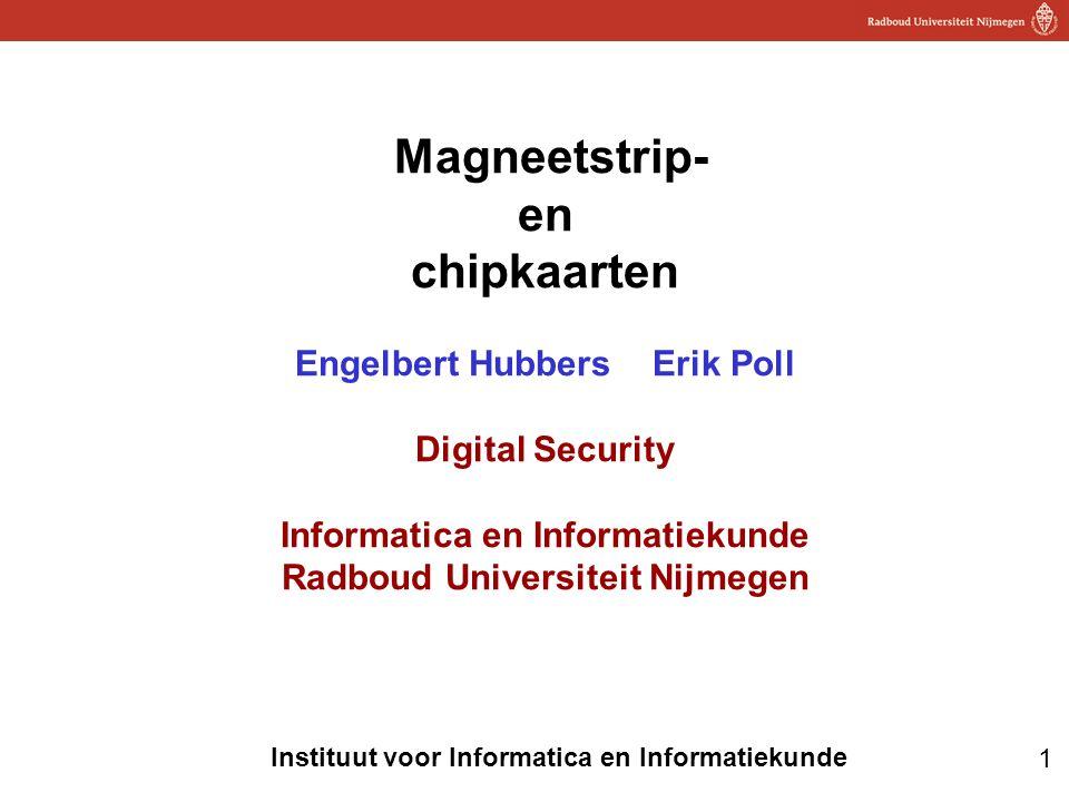 1 Instituut voor Informatica en Informatiekunde Magneetstrip- en chipkaarten Engelbert Hubbers Erik Poll Digital Security Informatica en Informatiekunde Radboud Universiteit Nijmegen