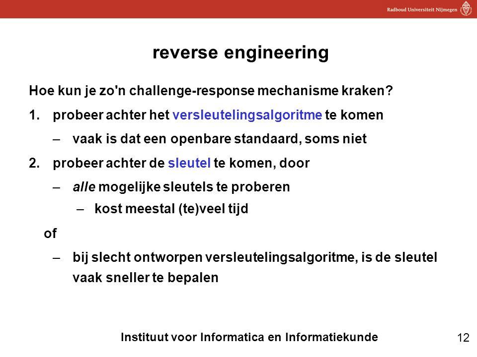 12 Instituut voor Informatica en Informatiekunde reverse engineering Hoe kun je zo n challenge-response mechanisme kraken.