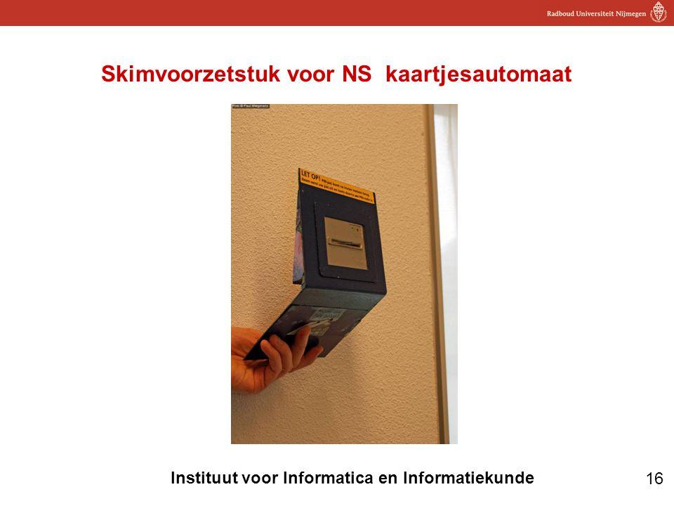 16 Instituut voor Informatica en Informatiekunde Skimvoorzetstuk voor NS kaartjesautomaat