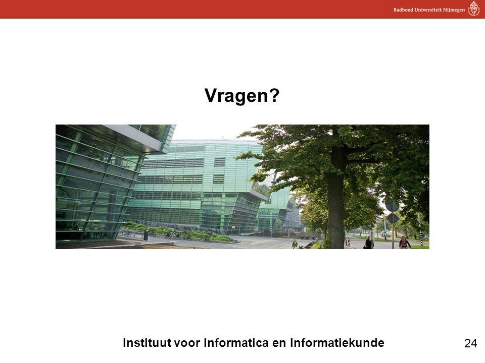24 Instituut voor Informatica en Informatiekunde Vragen