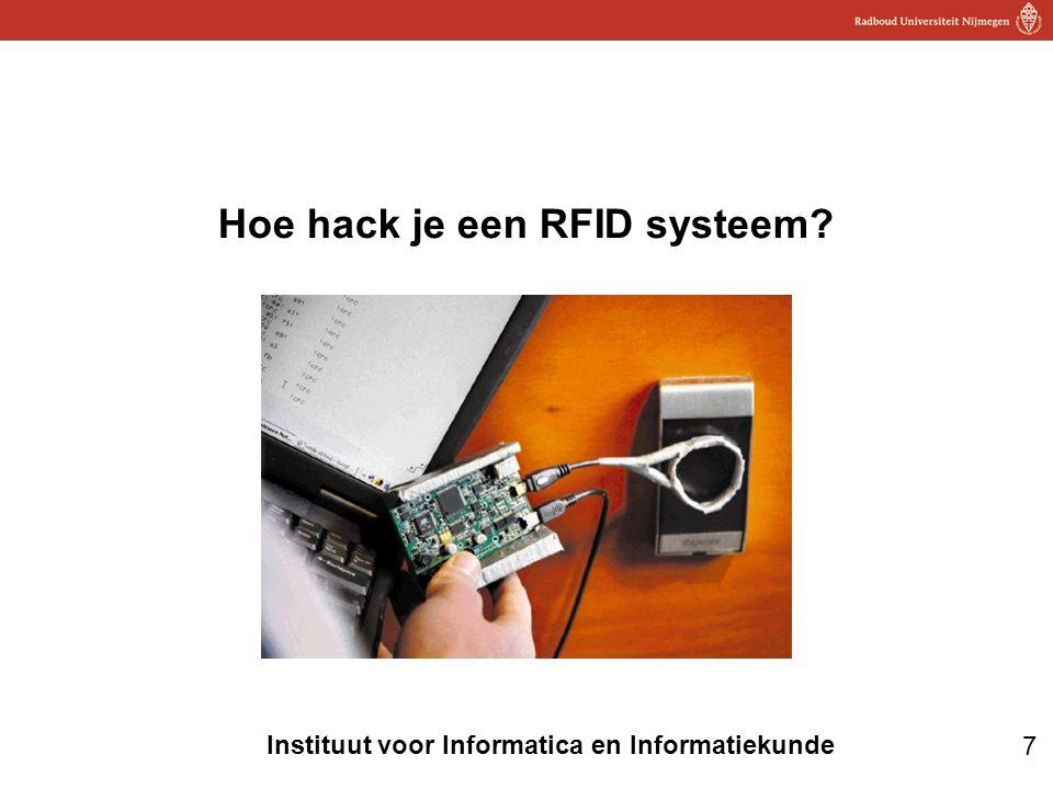 7 Instituut voor Informatica en Informatiekunde Hoe hack je een RFID systeem