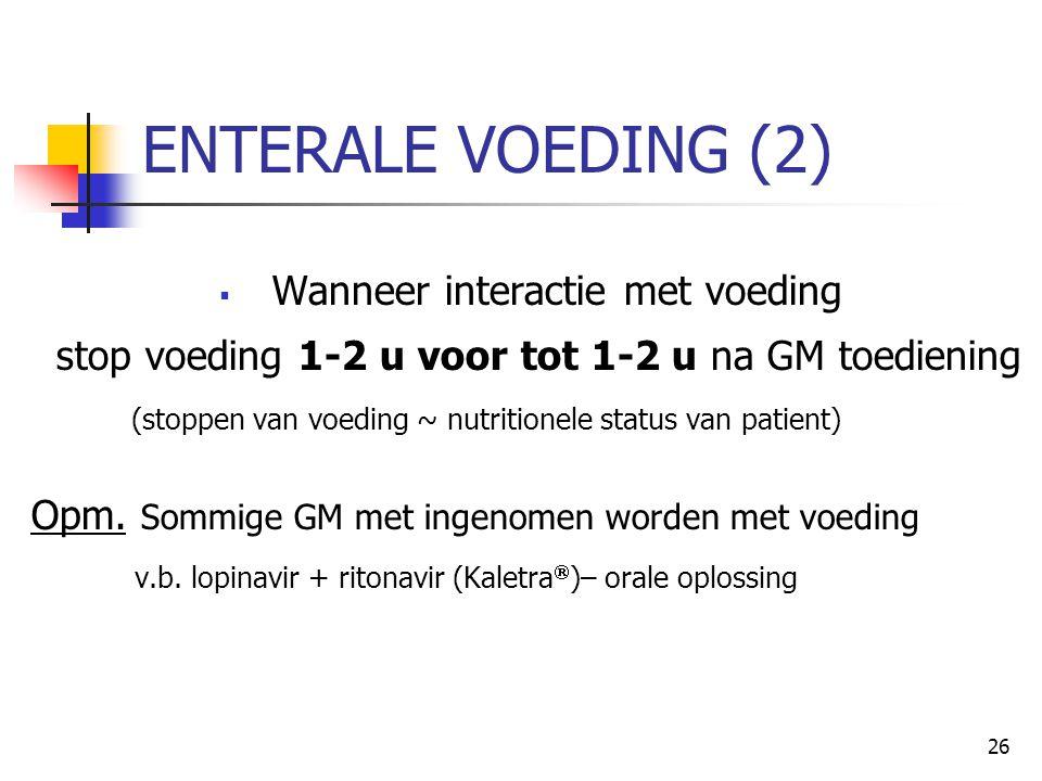 26 ENTERALE VOEDING (2)  Wanneer interactie met voeding stop voeding 1-2 u voor tot 1-2 u na GM toediening (stoppen van voeding ~ nutritionele status