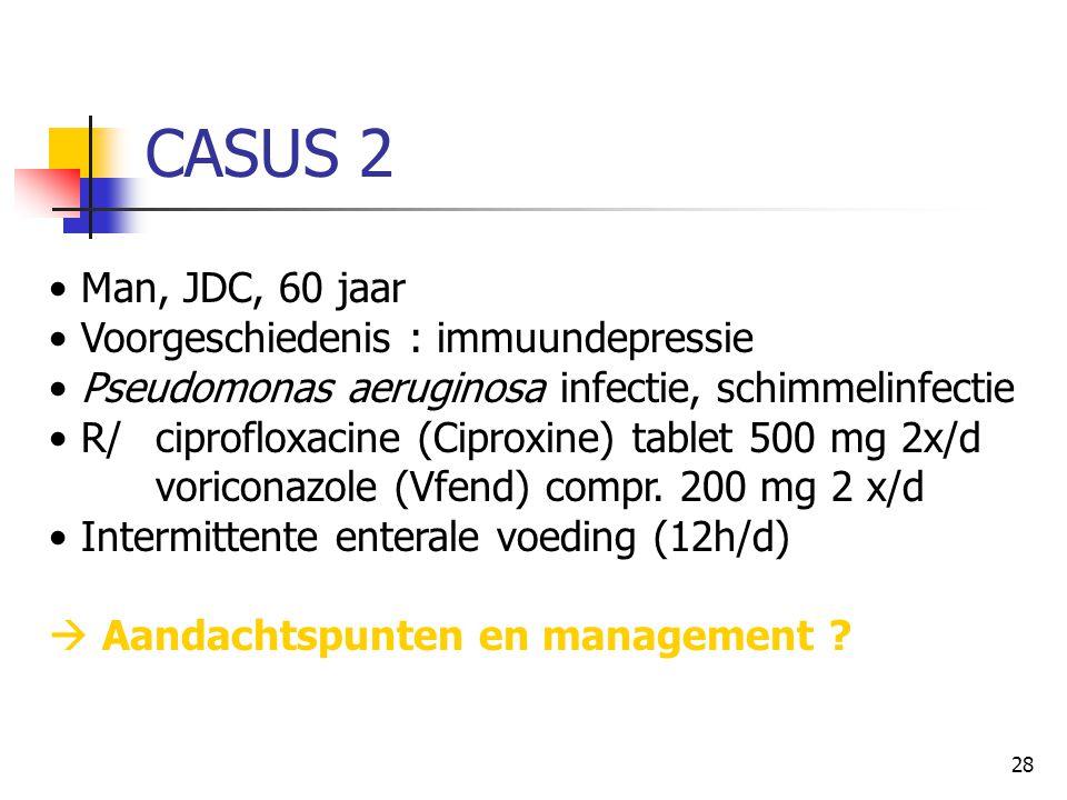 28 CASUS 2 • Man, JDC, 60 jaar • Voorgeschiedenis : immuundepressie • Pseudomonas aeruginosa infectie, schimmelinfectie • R/ ciprofloxacine (Ciproxine