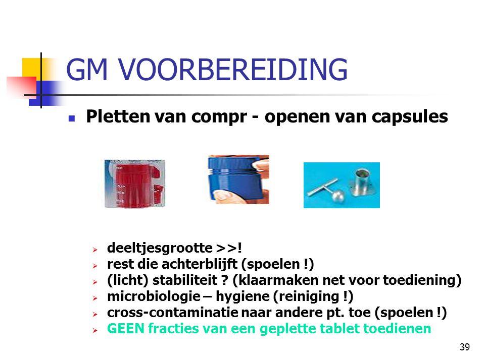 39 GM VOORBEREIDING  Pletten van compr - openen van capsules  deeltjesgrootte >>!  rest die achterblijft (spoelen !)  (licht) stabiliteit ? (klaar