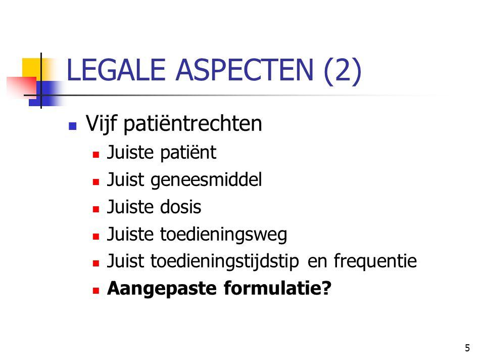 5 LEGALE ASPECTEN (2)  Vijf patiëntrechten  Juiste patiënt  Juist geneesmiddel  Juiste dosis  Juiste toedieningsweg  Juist toedieningstijdstip e