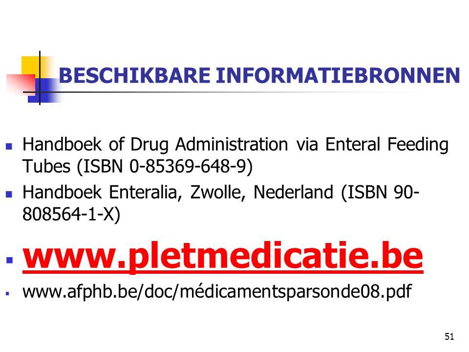 51 BESCHIKBARE INFORMATIEBRONNEN  Handboek of Drug Administration via Enteral Feeding Tubes (ISBN 0-85369-648-9)  Handboek Enteralia, Zwolle, Nederl