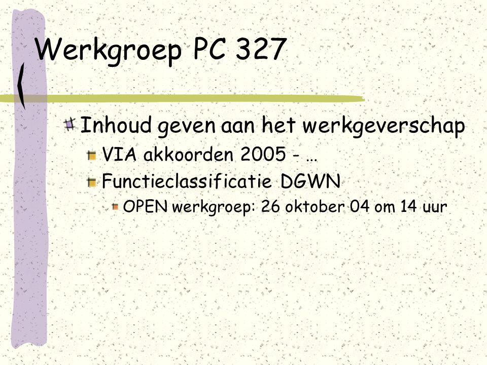 Werkgroep PC 327 Inhoud geven aan het werkgeverschap VIA akkoorden 2005 - … Functieclassificatie DGWN OPEN werkgroep: 26 oktober 04 om 14 uur