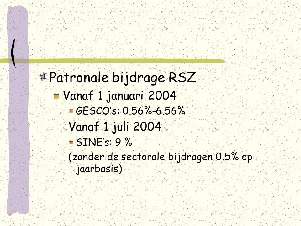 Patronale bijdrage RSZ Vanaf 1 januari 2004 GESCO's: 0.56%-6.56% Vanaf 1 juli 2004 SINE's: 9 % (zonder de sectorale bijdragen 0.5% op jaarbasis)