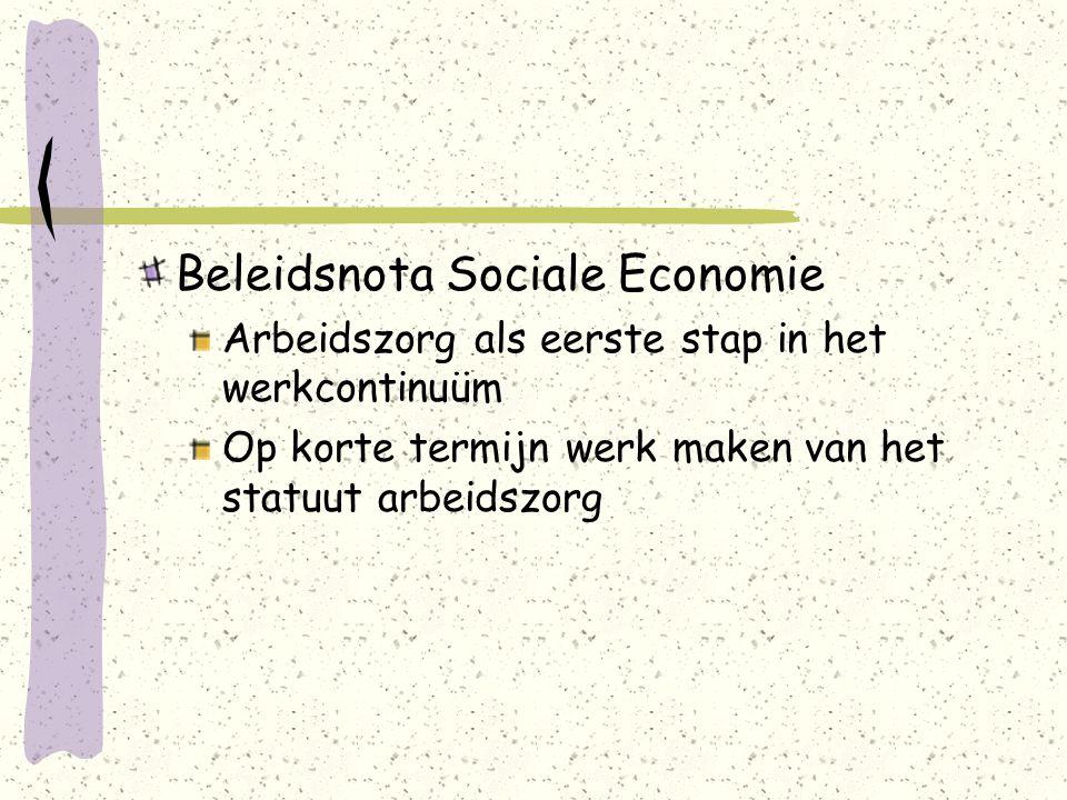 Beleidsnota Sociale Economie Arbeidszorg als eerste stap in het werkcontinuüm Op korte termijn werk maken van het statuut arbeidszorg