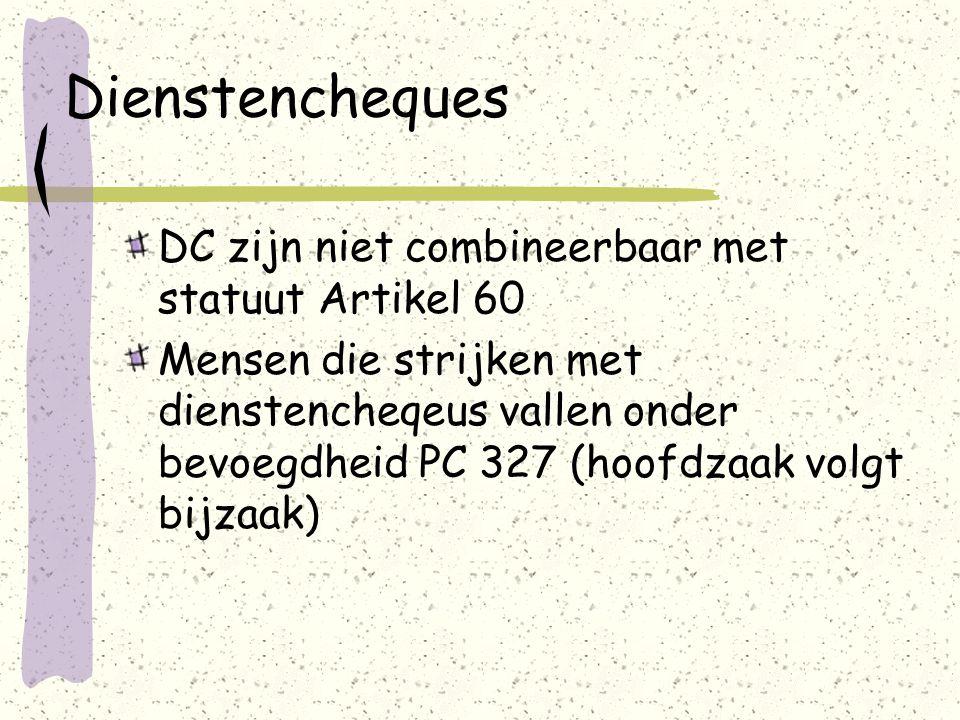 Dienstencheques DC zijn niet combineerbaar met statuut Artikel 60 Mensen die strijken met dienstencheqeus vallen onder bevoegdheid PC 327 (hoofdzaak volgt bijzaak)