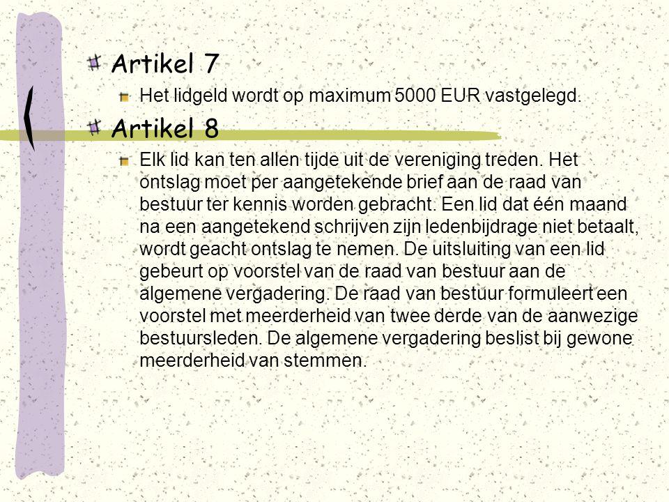 Artikel 7 Het lidgeld wordt op maximum 5000 EUR vastgelegd.