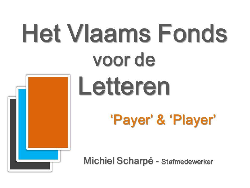 Het Vlaams Fonds voor de Letteren Het Vlaams Fonds voor de Letteren Michiel Scharpé - Stafmedewerker 'Payer' & 'Player'