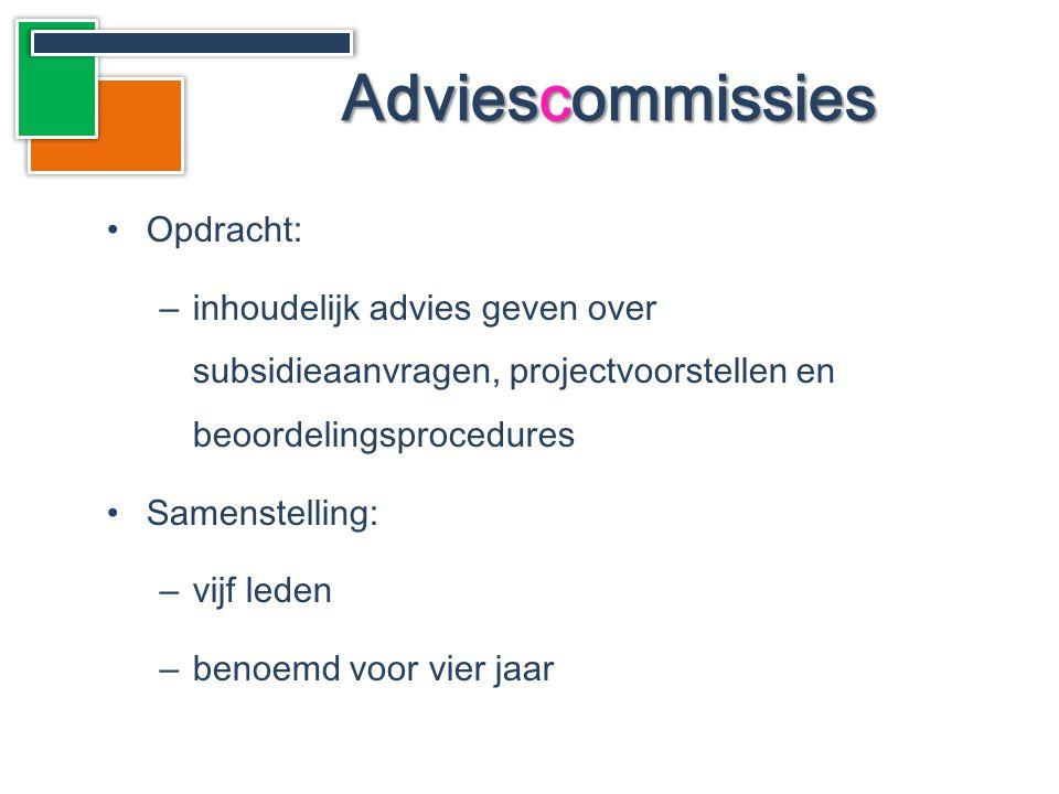 •Opdracht: –inhoudelijk advies geven over subsidieaanvragen, projectvoorstellen en beoordelingsprocedures •Samenstelling: –vijf leden –benoemd voor vier jaar Adviescommissies