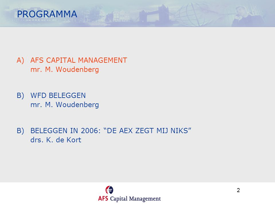 3 AFS GROUP • In 2000 : concentratie financiële ondernemingen > AFS GROUP • Onafhankelijke vermogensbeheerder en (inter)nationaal financieel intermediair • Toonaangevend: aandelen derivaten en geldmarkt • Kantoren in Amsterdam en Londen • 85 medewerkers • Alle vermogensbeheerders, adviseurs en handelaren DSI-registratie CAPITAL MANAGEMENT CAPITAL MARKETS MONEY BROKERS BROKERS