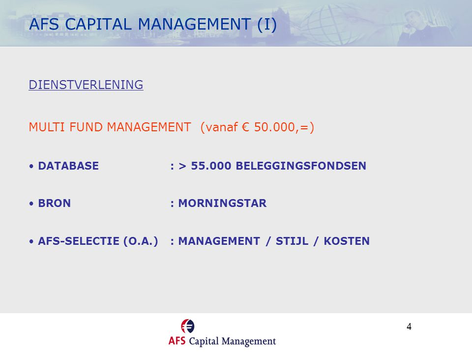 5 AFS CAPITAL MANAGEMENT (II) DIENSTVERLENING INDIVIDUEEL VERMOGENSBEHEER/-ADVIES (> € 50.000,=) • INDIVIDUELE EFFECTEN (AANDELEN, OBLIGATIES) • BELEGGINGSFONDSEN (BEPERKTER) • PRIVATE EQUITY • EMISSIES (MEEVAREN INSTITUTIONALS)