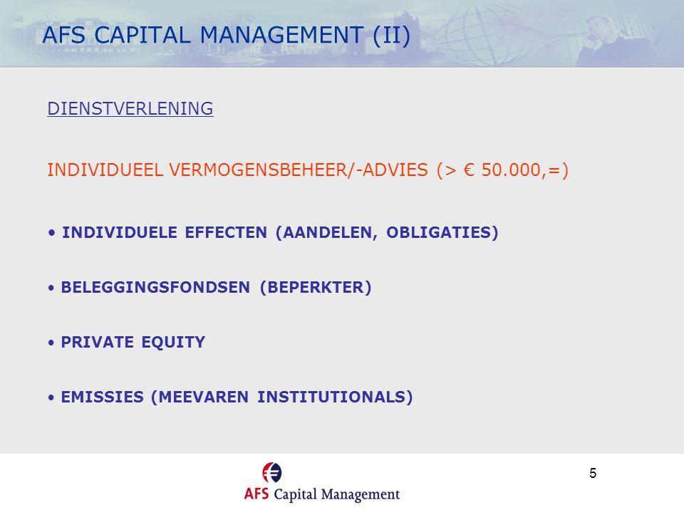 5 AFS CAPITAL MANAGEMENT (II) DIENSTVERLENING INDIVIDUEEL VERMOGENSBEHEER/-ADVIES (> € 50.000,=) • INDIVIDUELE EFFECTEN (AANDELEN, OBLIGATIES) • BELEG