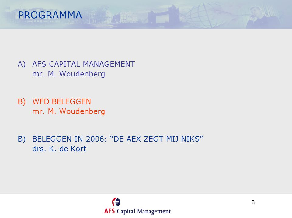 8 PROGRAMMA A)AFS CAPITAL MANAGEMENT mr. M. Woudenberg B)WFD BELEGGEN mr.