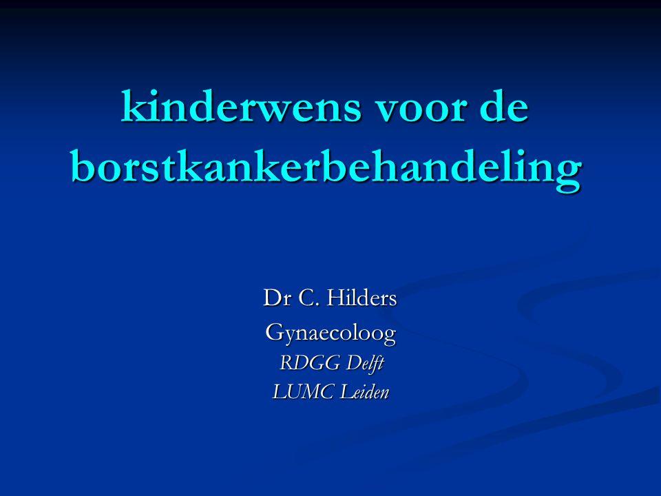 kinderwens voor de borstkankerbehandeling Dr C. Hilders Gynaecoloog RDGG Delft LUMC Leiden