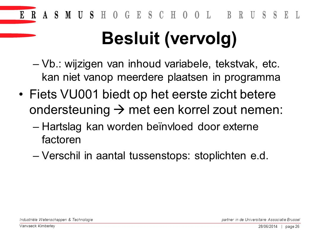 Vanvaeck Kimberley partner in de Universitaire Associatie Brussel Industriële Wetenschappen & Technologie 28/06/2014 | page 27 Referentielijst 1)HEINZMANN GmbH & Co.KG, Specification of HZM-Bus-protocol , Duitsland, Maart 2007 (Confidentieel) 2)CAN in Automation, CiA 102 DS V2.0 CAN physical layer for industrial applications , http://www.can-cia.org 3)J.-M.