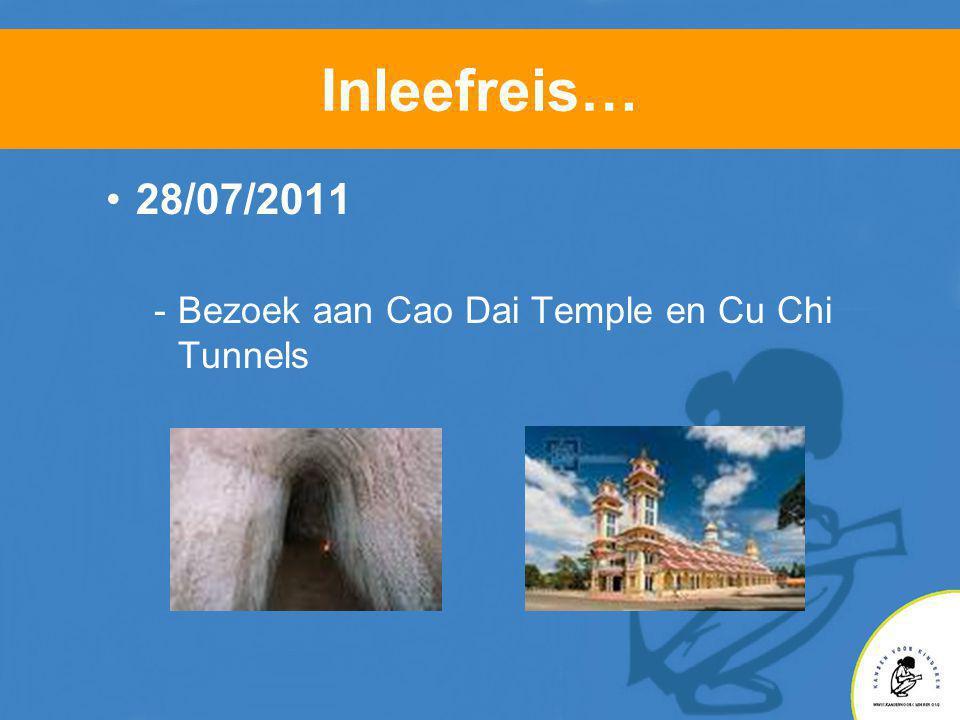 Inleefreis… •28/07/2011 -Bezoek aan Cao Dai Temple en Cu Chi Tunnels