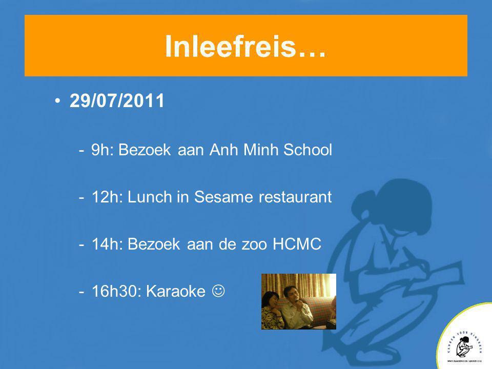 Inleefreis… •29/07/2011 -9h: Bezoek aan Anh Minh School -12h: Lunch in Sesame restaurant -14h: Bezoek aan de zoo HCMC -16h30: Karaoke 
